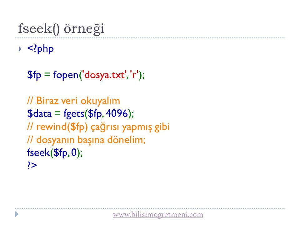 www.bilisimogretmeni.com Dosyaya Bilgi Yazma  fwrite(); fputs(); Her iki komut dosyaya bilgi yazmak için kullanılır.