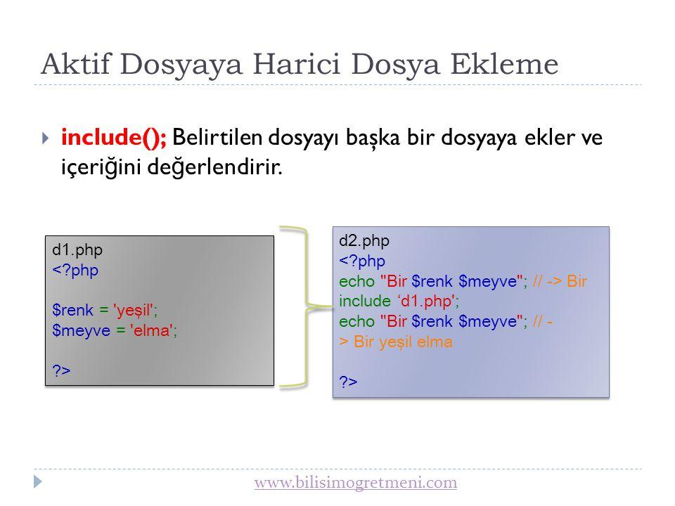 www.bilisimogretmeni.com Dosya Kontrolü  file_exists(); Bir dosya veya dizinin mevcut olup olmadı ğ ına bakar.