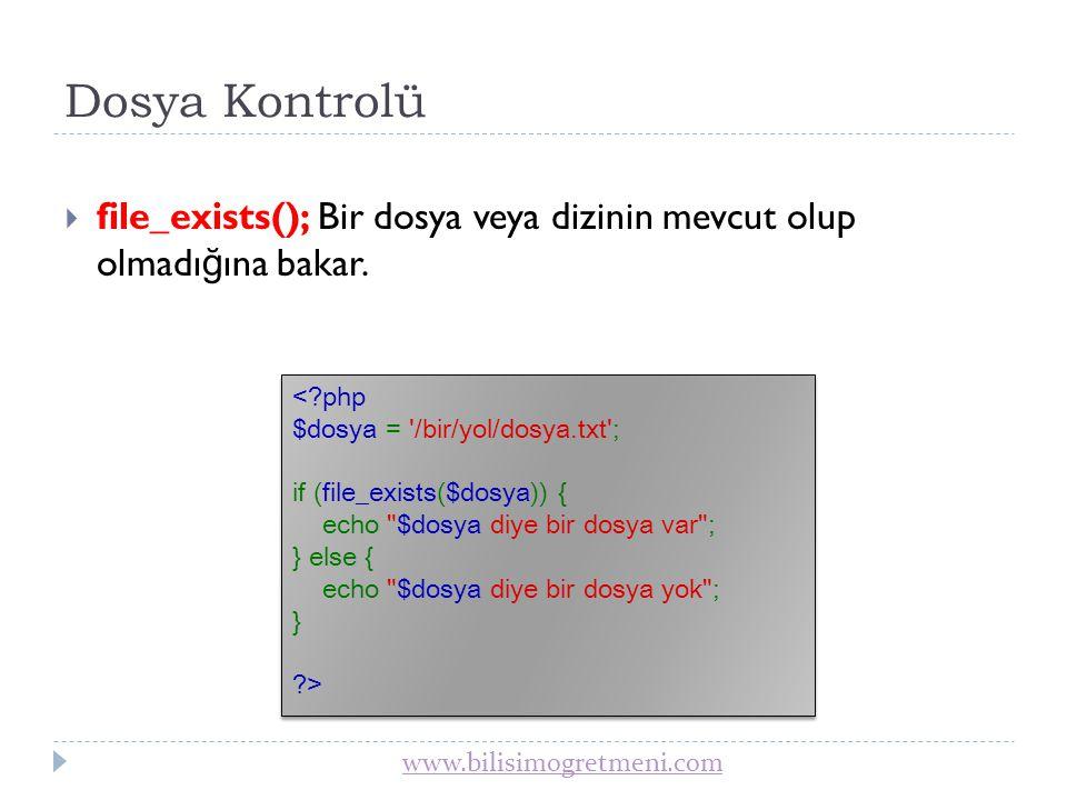 www.bilisimogretmeni.com Dosya ve Dizin Kontrolü  is_file(); Verilen ismin bir dosya olup olmadı ğ ını döndürür.