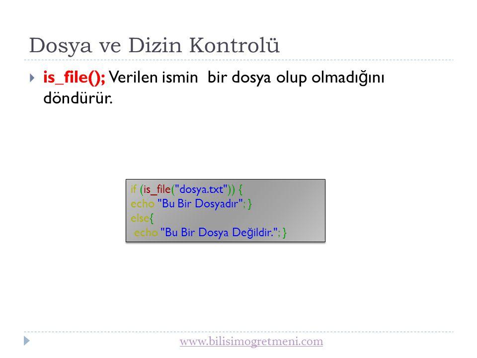 www.bilisimogretmeni.com Dosya ve Dizin Kontrolü  is_dir(); Verilen ismin bir klasör olup olmadı ğ ını döndürür.