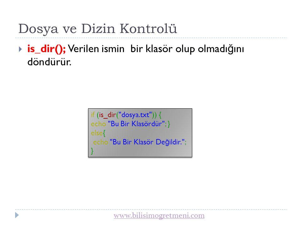 www.bilisimogretmeni.com Dosya Özelliklerini Öğrenme  is_readable(); Bir dosyanın mevcut ve okunabilir olup olmadı ğ ını döndürür.