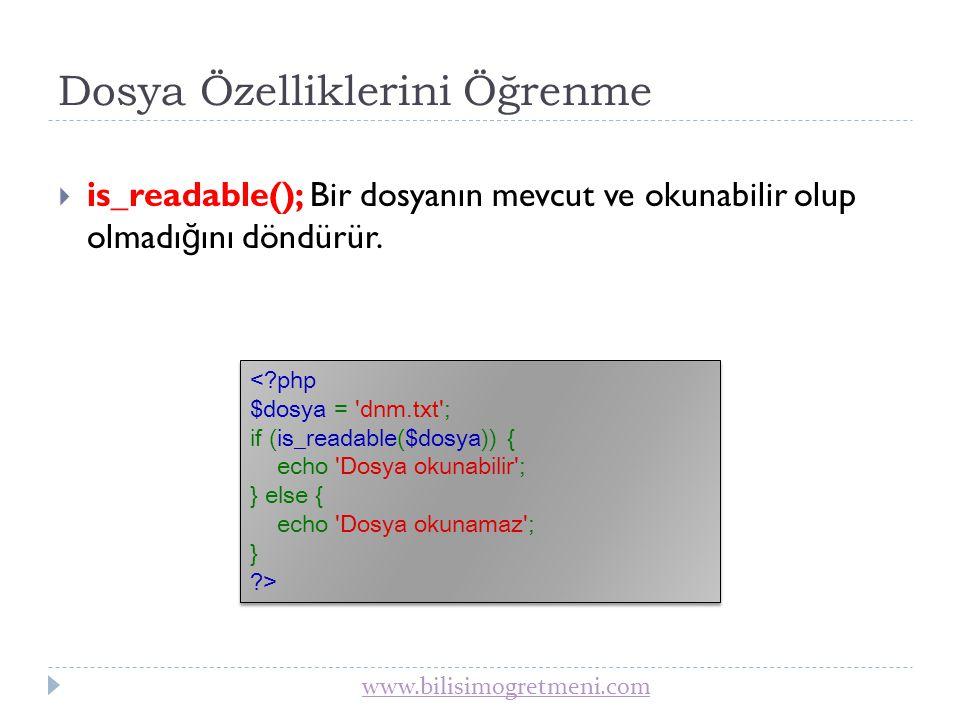 www.bilisimogretmeni.com Dosya Özelliklerini Öğrenme  is_writable(); Bir dosyanın yazılabilir olup olmadı ğ ını döndürür.