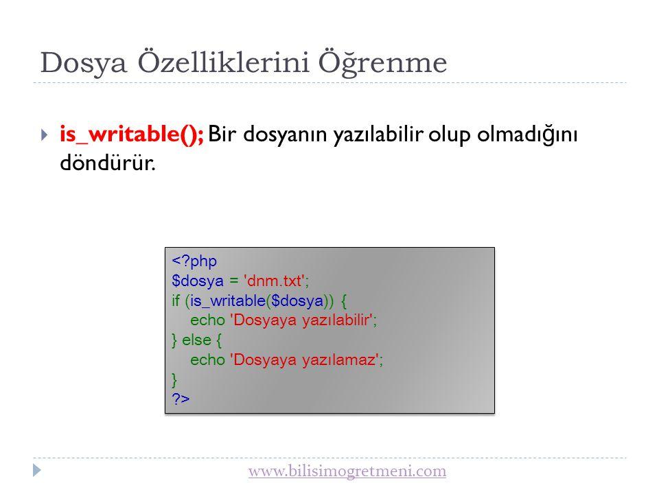 www.bilisimogretmeni.com Dosya Özelliklerini Öğrenme  is_executable(); Bir dosyanın çalıştırılabilir bir dosya olup olmadı ğ ını döndürür.