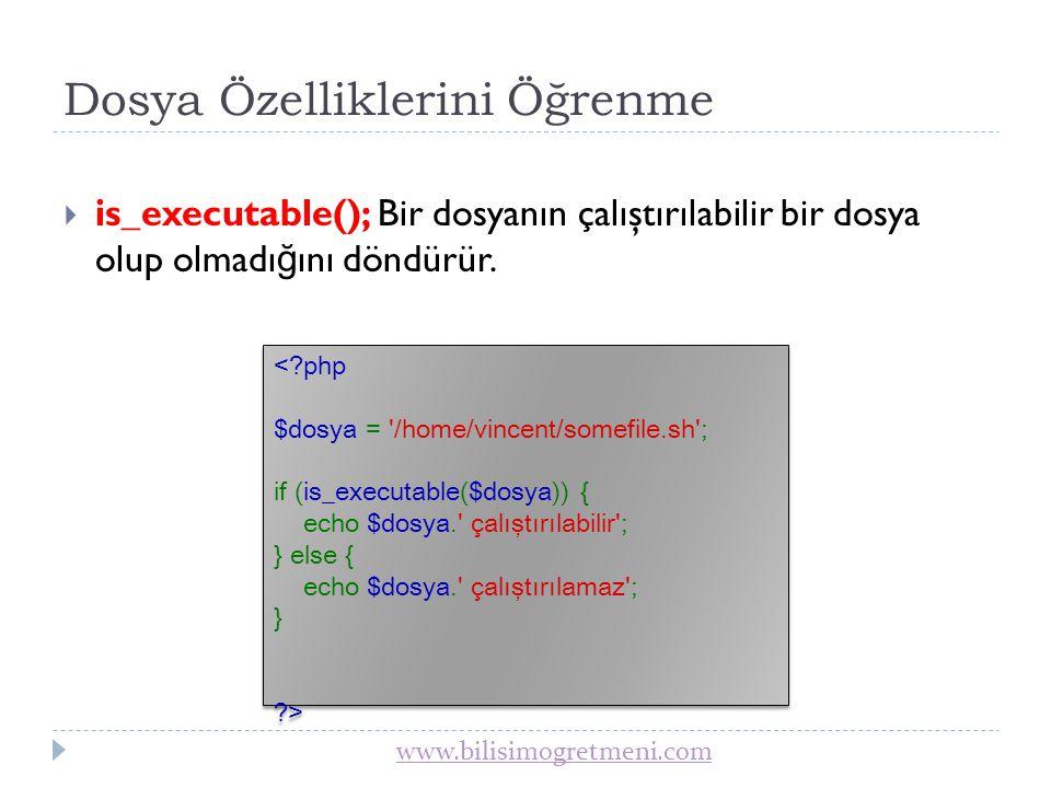 www.bilisimogretmeni.com Dosya Özelliklerini Öğrenme  filesize(); Dosya uzunlu ğ unu döndürür.
