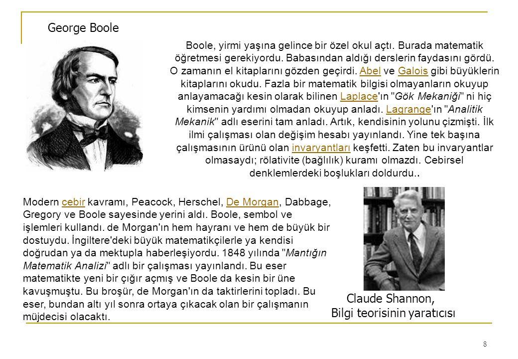 8 George Boole Boole, yirmi yaşına gelince bir özel okul açtı. Burada matematik öğretmesi gerekiyordu. Babasından aldığı derslerin faydasını gördü. O