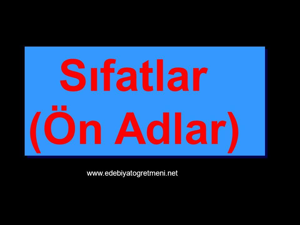 Sıfatlar (Ön Adlar) Sıfatlar (Ön Adlar) www.edebiyatogretmeni.net