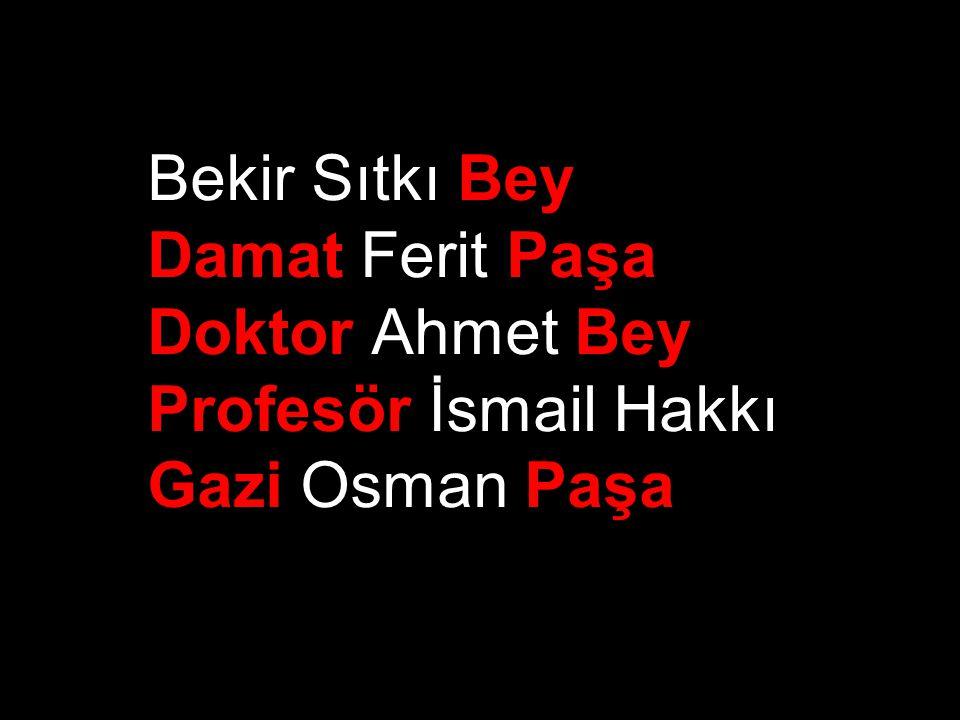 Bekir Sıtkı Bey Damat Ferit Paşa Doktor Ahmet Bey Profesör İsmail Hakkı Gazi Osman Paşa