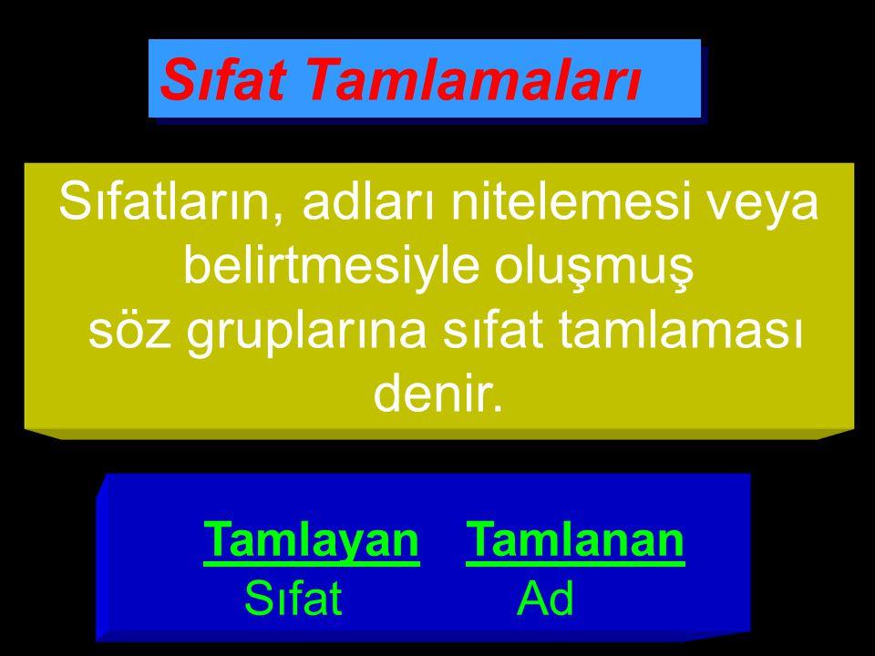 TamlayanTamlanan Sıfat Ad Sıfat Tamlamaları Sıfatların, adları nitelemesi veya belirtmesiyle oluşmuş söz gruplarına sıfat tamlaması denir.