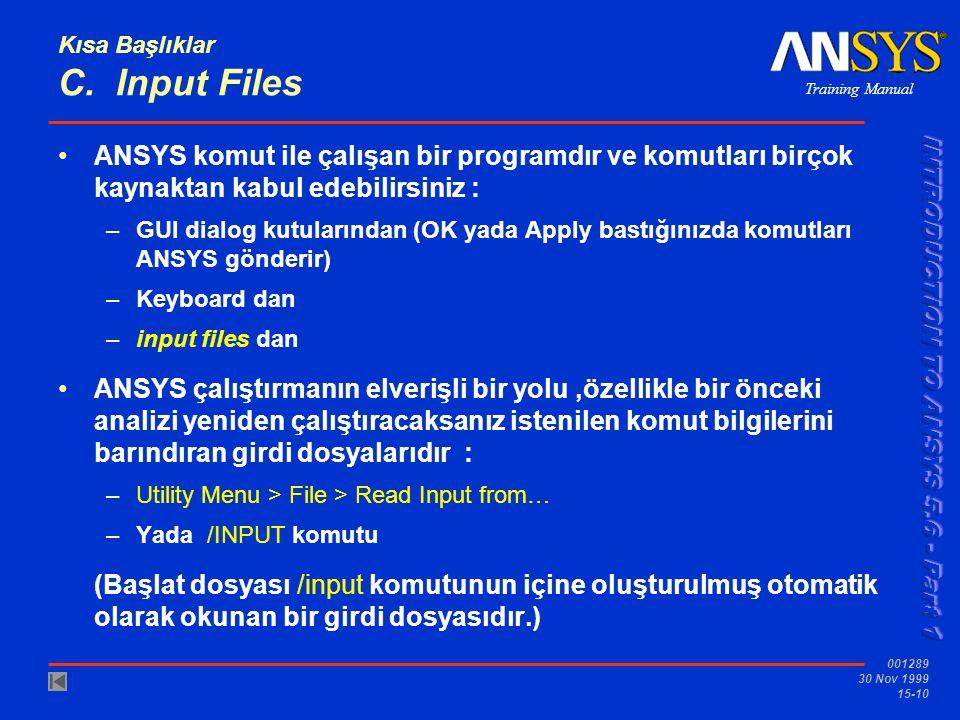 Training Manual 001289 30 Nov 1999 15-10 Kısa Başlıklar C. Input Files •ANSYS komut ile çalışan bir programdır ve komutları birçok kaynaktan kabul ede