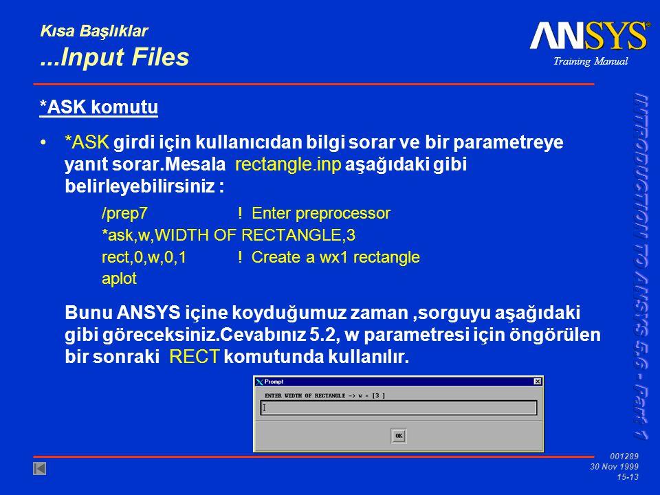 Training Manual 001289 30 Nov 1999 15-13 Kısa Başlıklar...Input Files *ASK komutu •*ASK girdi için kullanıcıdan bilgi sorar ve bir parametreye yanıt s