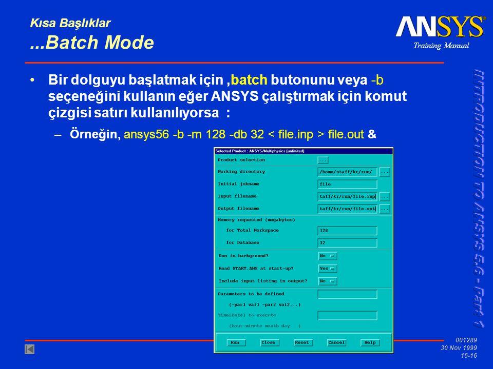 Training Manual 001289 30 Nov 1999 15-16 Kısa Başlıklar...Batch Mode •Bir dolguyu başlatmak için,batch butonunu veya -b seçeneğini kullanın eğer ANSYS