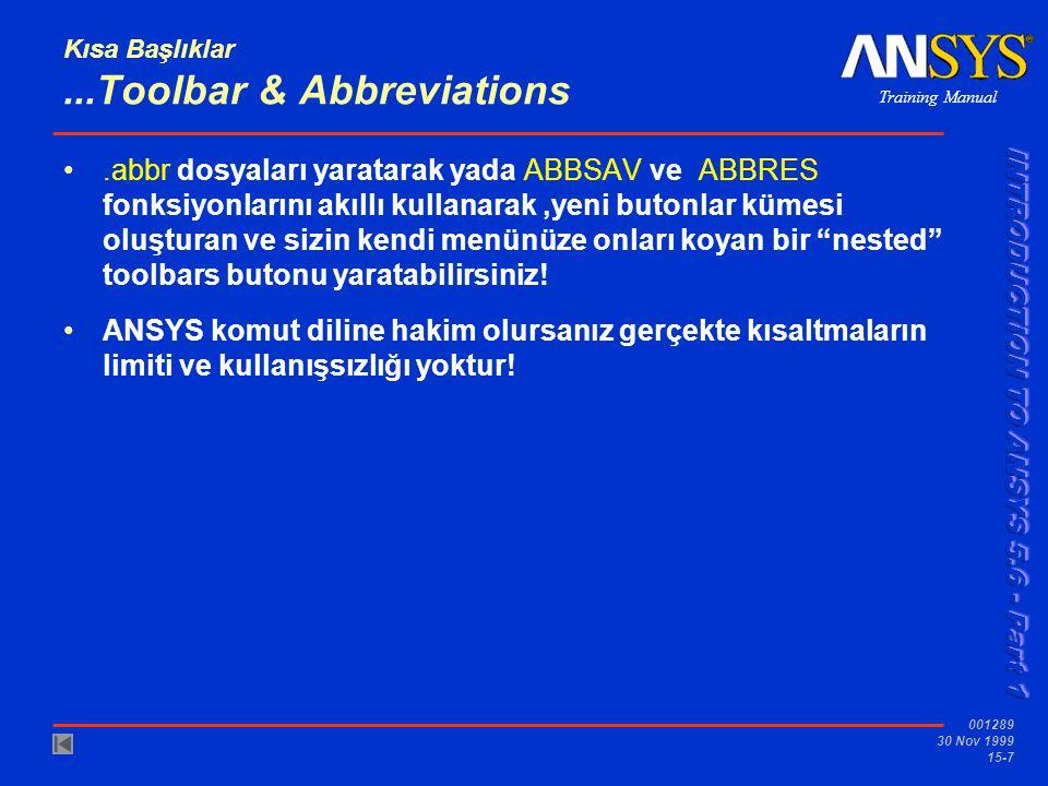 Training Manual 001289 30 Nov 1999 15-7 Kısa Başlıklar...Toolbar & Abbreviations •.abbr dosyaları yaratarak yada ABBSAV ve ABBRES fonksiyonlarını akıl