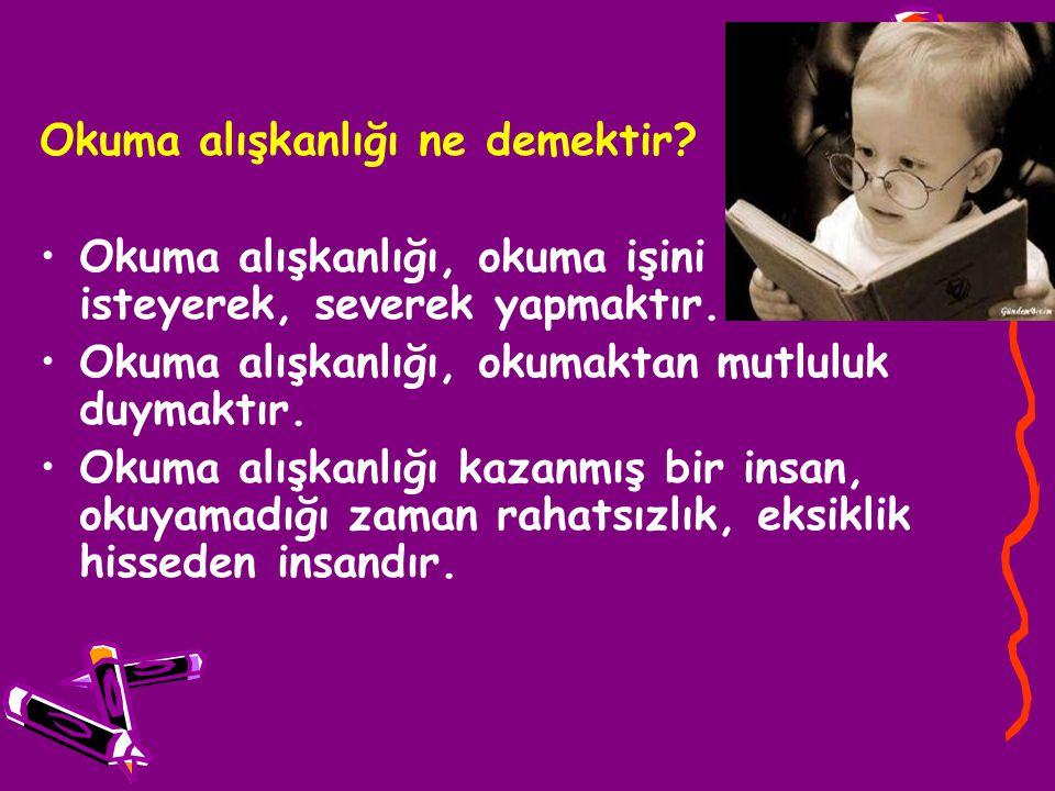 Okuma alışkanlığı ne demektir? •Okuma alışkanlığı, okuma işini zevkle, isteyerek, severek yapmaktır. •Okuma alışkanlığı, okumaktan mutluluk duymaktır.