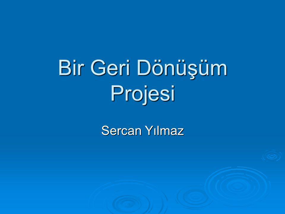 Bir Geri Dönüşüm Projesi Sercan Yılmaz
