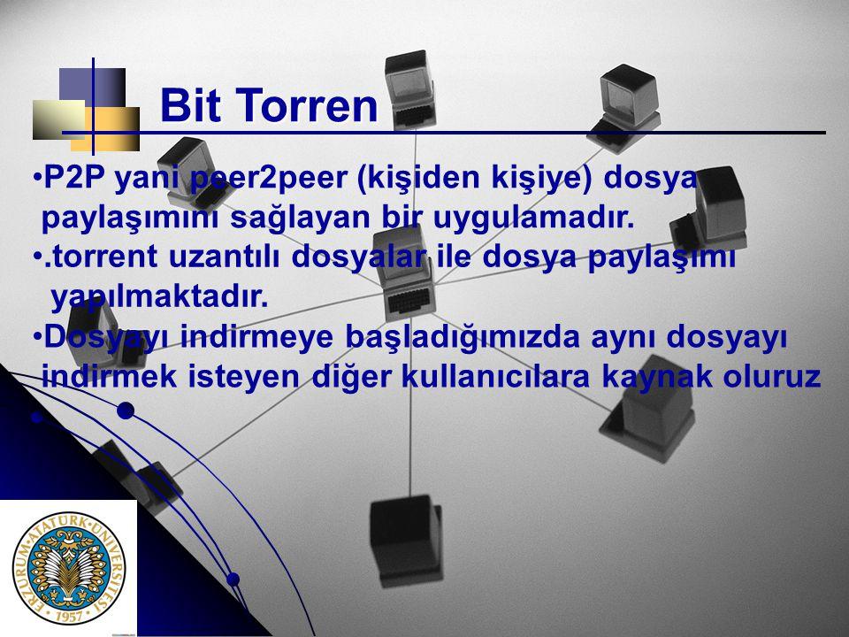 Bit Torren • •P2P yani peer2peer (kişiden kişiye) dosya paylaşımını sağlayan bir uygulamadır. • •.torrent uzantılı dosyalar ile dosya paylaşımı yapılm