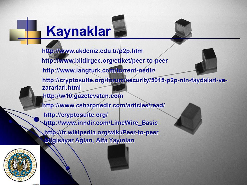 Kaynaklar http://www.bildirgec.org/etiket/peer-to-peer http://cryptosuite.org/forum/security/5015-p2p-nin-faydalari-ve- zararlari.html http://www.akde