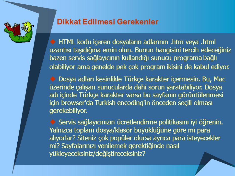 Dikkat Edilmesi Gerekenler  HTML kodu içeren dosyaların adlarının.htm veya.html uzantısı taşıdığına emin olun. Bunun hangisini tercih edeceğiniz baze