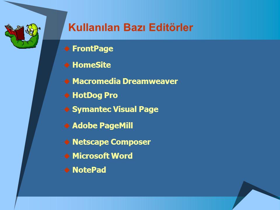 Kullanılan Bazı Editörler  FrontPage  HomeSite  Macromedia Dreamweaver  HotDog Pro  Symantec Visual Page  Adobe PageMill  Netscape Composer  M