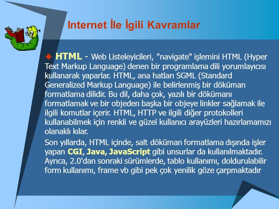 Internet İle İgili Kavramlar  URL - URL (Uniform Resource Locators), Web Browser lar içinden bir web servisine ya da diğer bazı internet servislerine yönlendirme yapılabilmesini sağlayan bir komut formatıdır.