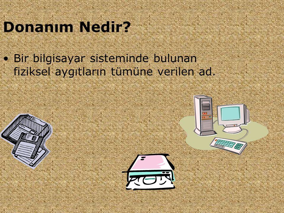 Donanım Nedir? •Bir bilgisayar sisteminde bulunan fiziksel aygıtların tümüne verilen ad.