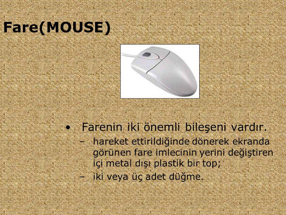 Fare(MOUSE) •Farenin iki önemli bileşeni vardır. –hareket ettirildiğinde dönerek ekranda görünen fare imlecinin yerini değiştiren içi metal dışı plast