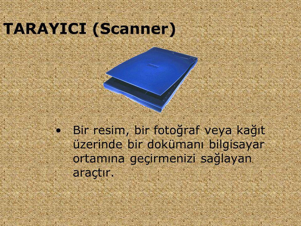 TARAYICI (Scanner) •Bir resim, bir fotoğraf veya kağıt üzerinde bir dokümanı bilgisayar ortamına geçirmenizi sağlayan araçtır.