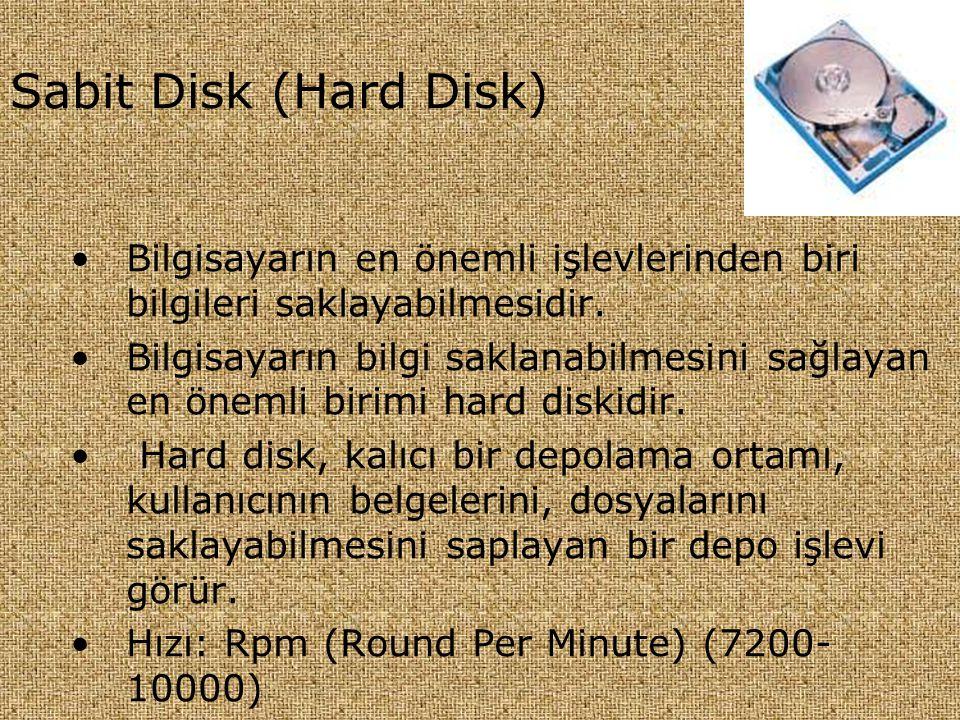 Sabit Disk (Hard Disk) •Bilgisayarın en önemli işlevlerinden biri bilgileri saklayabilmesidir. •Bilgisayarın bilgi saklanabilmesini sağlayan en önemli