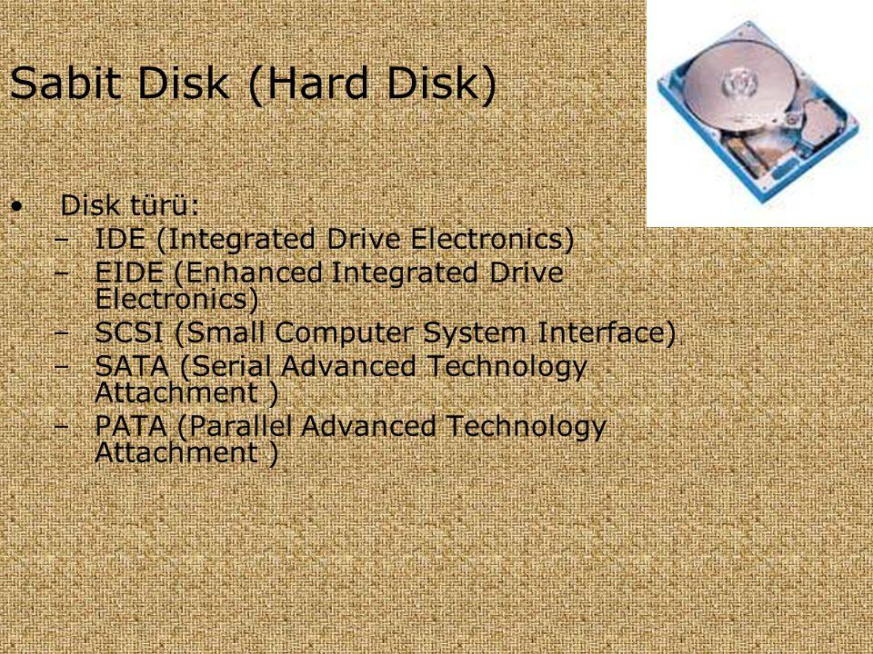 Sabit Disk (Hard Disk) •Disk türü: –IDE (Integrated Drive Electronics) –EIDE (Enhanced Integrated Drive Electronics) –SCSI (Small Computer System Inte