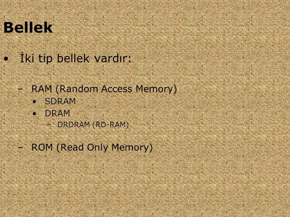 Bellek •İki tip bellek vardır: –RAM (Random Access Memory) •SDRAM •DRAM –DRDRAM (RD-RAM) –ROM (Read Only Memory)