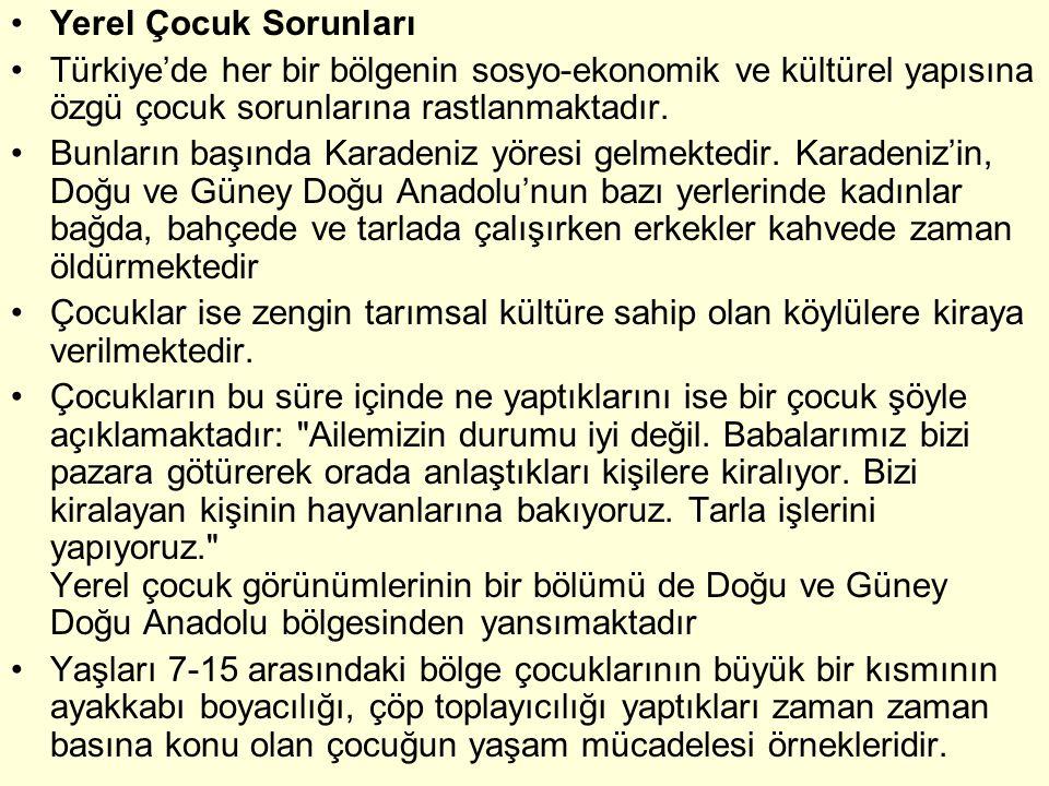 •Yerel Çocuk Sorunları •Türkiye'de her bir bölgenin sosyo-ekonomik ve kültürel yapısına özgü çocuk sorunlarına rastlanmaktadır. •Bunların başında Kara