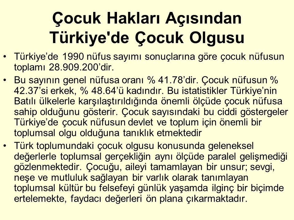 Çocuk Hakları Açısından Türkiye'de Çocuk Olgusu •Türkiye'de 1990 nüfus sayımı sonuçlarına göre çocuk nüfusun toplamı 28.909.200'dir. •Bu sayının genel
