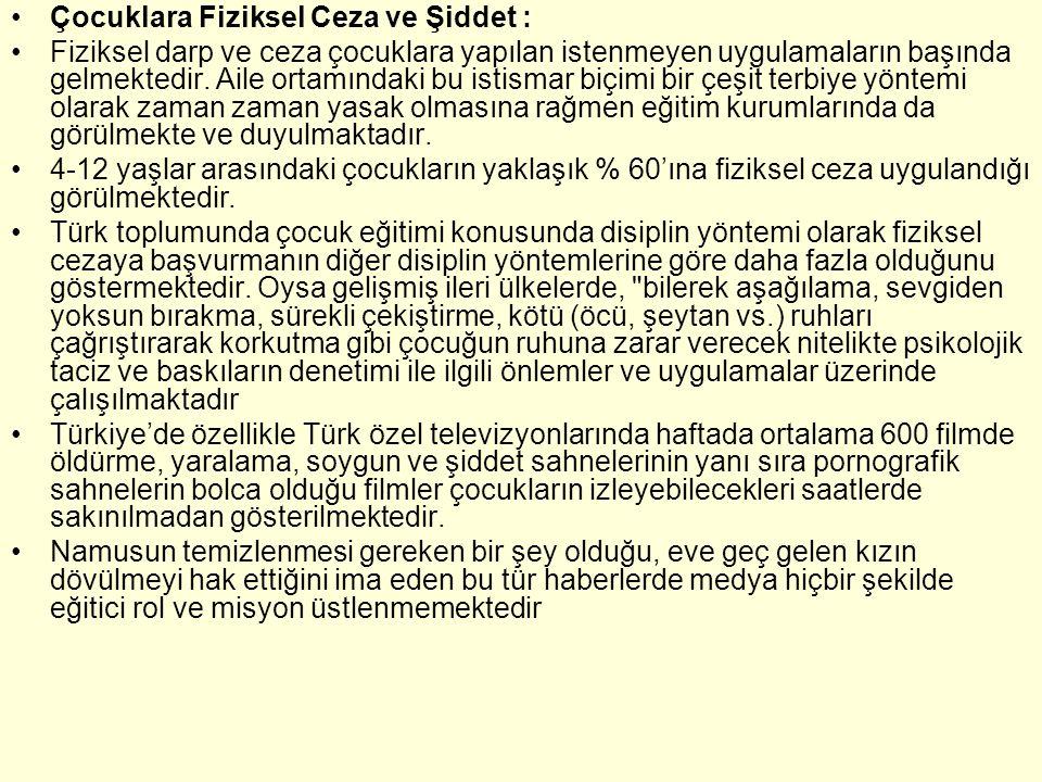 •Sokak Çocukları •Türkiye'de İstanbul, Ankara gibi büyük kentler aile içi baskıdan, şiddet ve tacizden kaçarak kurtuluşu sokakta arayan binlerce çocuk bulunduğu tahmin edilmektedir.