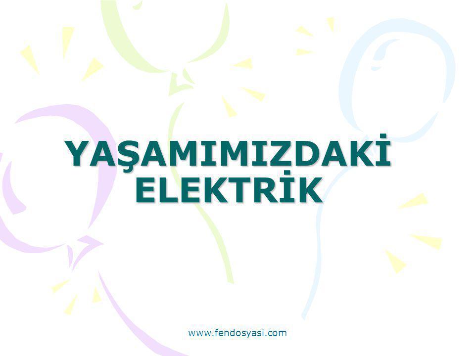 www.fendosyasi.com YAŞAMIMIZDAKİ ELEKTRİK