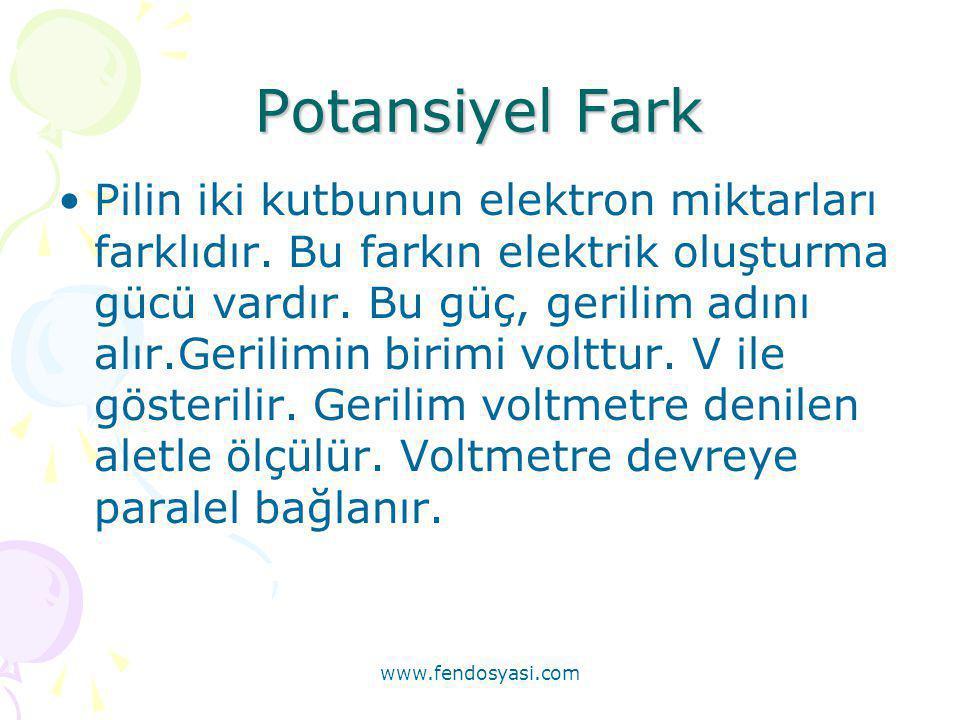 www.fendosyasi.com Potansiyel Fark •Pilin iki kutbunun elektron miktarları farklıdır. Bu farkın elektrik oluşturma gücü vardır. Bu güç, gerilim adını