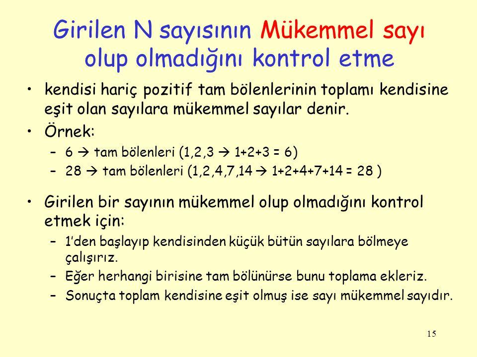 15 Girilen N sayısının Mükemmel sayı olup olmadığını kontrol etme •kendisi hariç pozitif tam bölenlerinin toplamı kendisine eşit olan sayılara mükemme