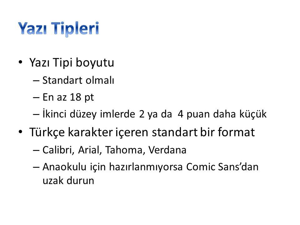 • Yazı Tipi boyutu – Standart olmalı – En az 18 pt – İkinci düzey imlerde 2 ya da 4 puan daha küçük • Türkçe karakter içeren standart bir format – Cal