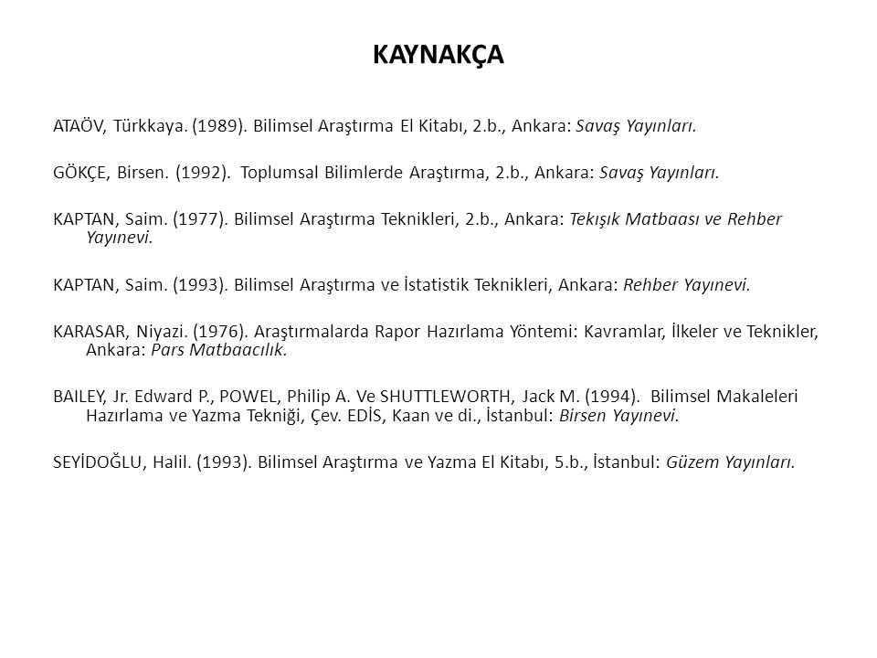 KAYNAKÇA ATAÖV, Türkkaya. (1989). Bilimsel Araştırma El Kitabı, 2.b., Ankara: Savaş Yayınları. GÖKÇE, Birsen. (1992). Toplumsal Bilimlerde Araştırma,