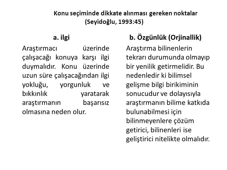 Konu seçiminde dikkate alınması gereken noktalar (Seyidoğlu, 1993:45) a. ilgi Araştırmacı üzerinde çalışacağı konuya karşı ilgi duymalıdır. Konu üzeri