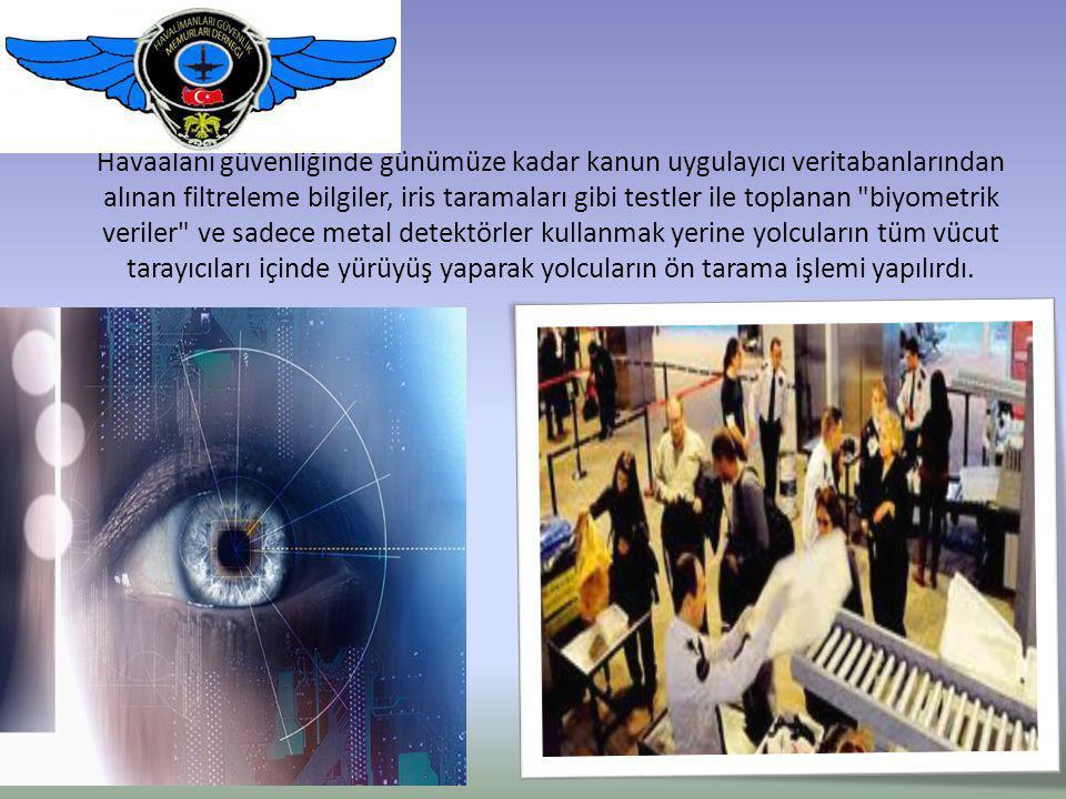 Havaalanı güvenliğinde günümüze kadar kanun uygulayıcı veritabanlarından alınan filtreleme bilgiler, iris taramaları gibi testler ile toplanan biyometrik veriler ve sadece metal detektörler kullanmak yerine yolcuların tüm vücut tarayıcıları içinde yürüyüş yaparak yolcuların ön tarama işlemi yapılırdı.