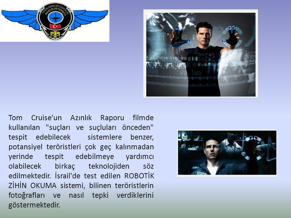 Tom Cruise'un Azınlık Raporu filmde kullanılan suçları ve suçluları önceden tespit edebilecek sistemlere benzer, potansiyel teröristleri çok geç kalınmadan yerinde tespit edebilmeye yardımcı olabilecek birkaç teknolojiden söz edilmektedir.