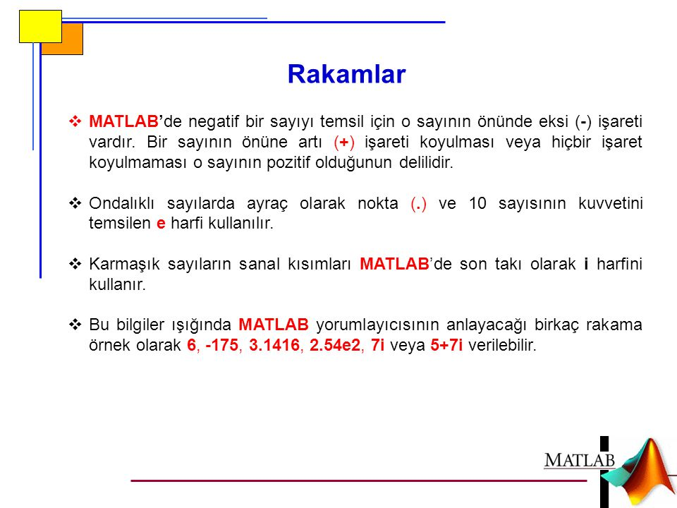 Rakamlar  MATLAB'de negatif bir sayıyı temsil için o sayının önünde eksi (-) işareti vardır. Bir sayının önüne artı (+) işareti koyulması veya hiçbir