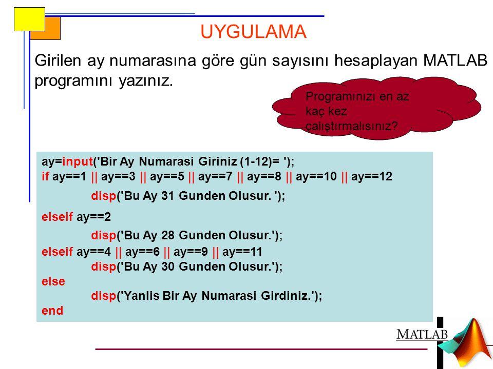 Girilen ay numarasına göre gün sayısını hesaplayan MATLAB programını yazınız. ay=input('Bir Ay Numarasi Giriniz (1-12)= '); if ay==1 || ay==3 || ay==5