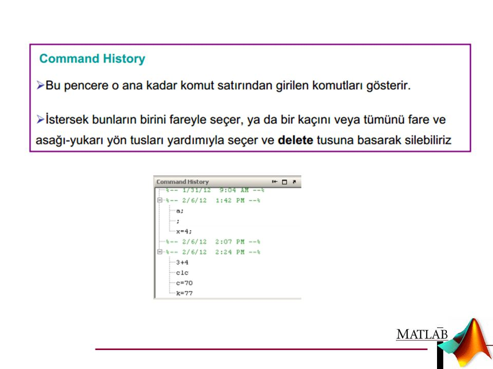 HATA AYIKLAMA (DEBUGGING) m-dosyası editörünün hata ayıklamaya (debugging) yarayan fonksiyonlarını ve calışma alanı (workspace) penceresini kullanarak çalışan programınızdaki (!.