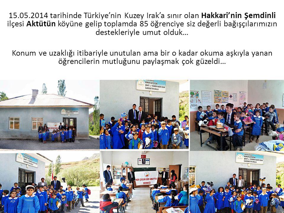 15.05.2014 tarihinde Türkiye'nin Kuzey Irak'a sınır olan Hakkari'nin Şemdinli ilçesi Aktütün köyüne gelip toplamda 85 öğrenciye siz değerli bağışçılar