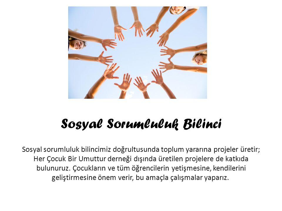 Sosyal Sorumluluk Bilinci Sosyal sorumluluk bilincimiz doğrultusunda toplum yararına projeler üretir; Her Çocuk Bir Umuttur derneği dışında üretilen p