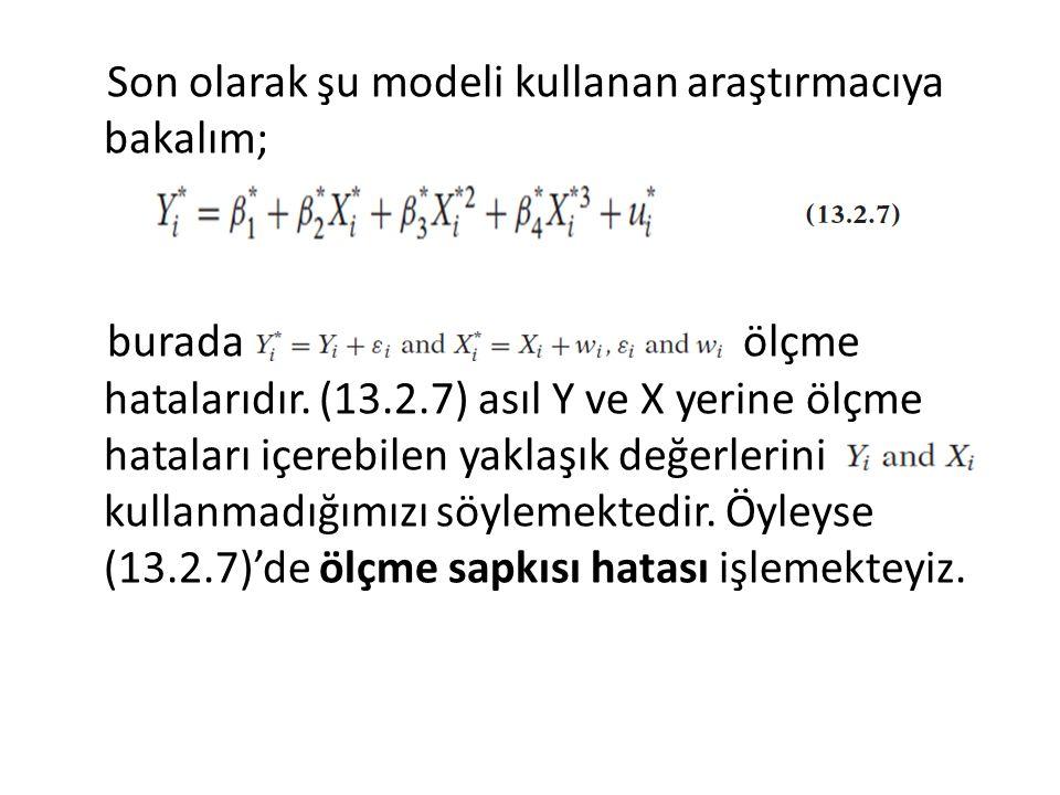 Son olarak şu modeli kullanan araştırmacıya bakalım; burada ölçme hatalarıdır. (13.2.7) asıl Y ve X yerine ölçme hataları içerebilen yaklaşık değerler