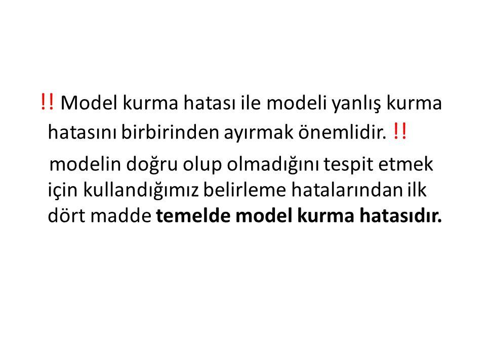 !! Model kurma hatası ile modeli yanlış kurma hatasını birbirinden ayırmak önemlidir. !! modelin doğru olup olmadığını tespit etmek için kullandığımız