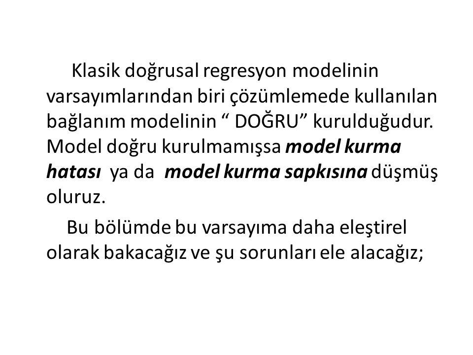 """Klasik doğrusal regresyon modelinin varsayımlarından biri çözümlemede kullanılan bağlanım modelinin """" DOĞRU"""" kurulduğudur. Model doğru kurulmamışsa mo"""