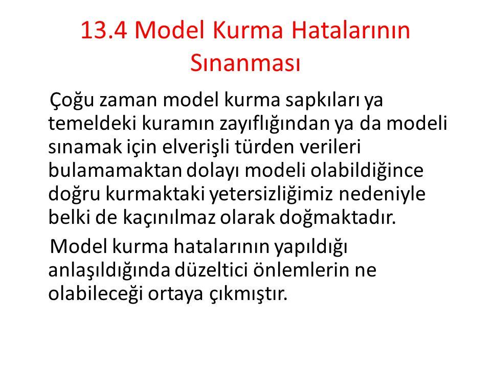 13.4 Model Kurma Hatalarının Sınanması Çoğu zaman model kurma sapkıları ya temeldeki kuramın zayıflığından ya da modeli sınamak için elverişli türden