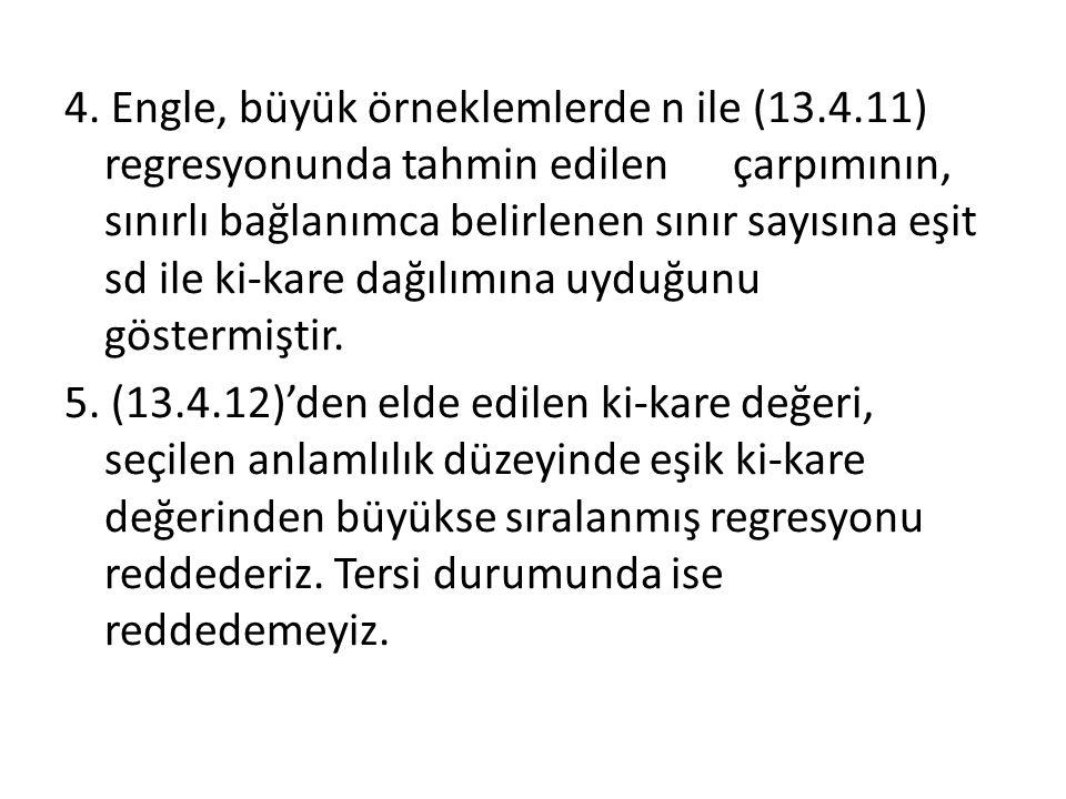 4. Engle, büyük örneklemlerde n ile (13.4.11) regresyonunda tahmin edilen çarpımının, sınırlı bağlanımca belirlenen sınır sayısına eşit sd ile ki-kare
